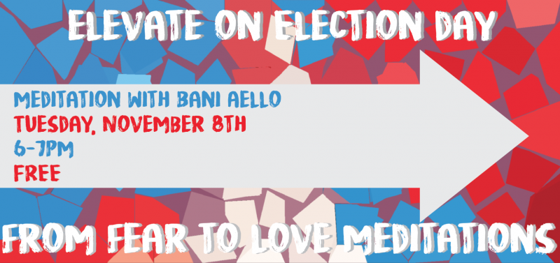 Elevate on Election Day: From Fear to Love Meditations